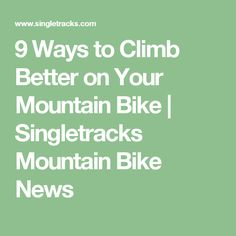9 Ways to Climb Better on Your Mountain Bike | Singletracks Mountain Bike News