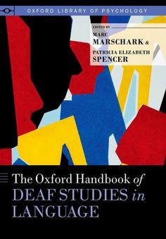 The Oxford handbook of deaf studies in language / edited by Marc Marschark, Patricia Elizabeth Spencer