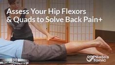 Assess Your Hip Flexors and Quads to Solve Back Pain and More