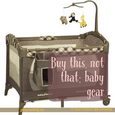 Buy this, not that: baby gear.  Check out my recommendations at the blog…