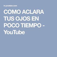 COMO ACLARA TUS OJOS EN POCO TIEMPO - YouTube