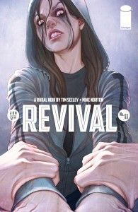 IN STORES TODAY!  REVIVAL #11  story TIM SEELEY art MIKE NORTON cover by JENNY FRISON JUNE 19 32 PAGES / FC / T+ TEEN PLUS $2.99 Dana and her father are in a race to save Ibrahaim from trigger happy retired militiaman. Em gets her hands dirty. Poor Tommy the Torso.