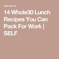 14 Whole30 Lunch Recipes You Can Pack For Work | SELF
