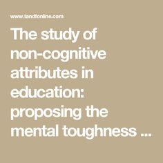 The study of non-cognitive attributes in education: proposing the mental toughness framework Proposal, Study, Education, Studio, Educational Illustrations, Learning, Research, Studying