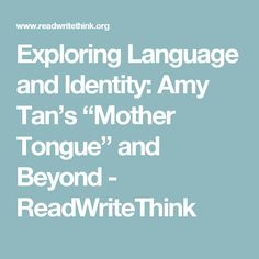 a review of amy tans mother tongue Name instructor course date mother tongue by amy tan the article mother tongue by amy tan is mainly about the author s thoughts and judgments on broken.