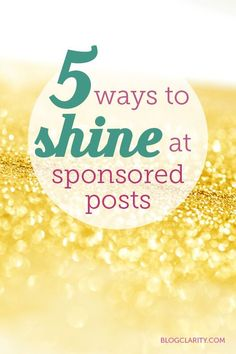 5 Ways to Shine at Sponsored Posts- including examples from bloggers