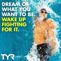 """Dream of what you want to be. Wake up fighting for it."" Motivational Swimming Quote."