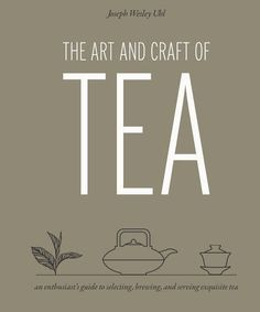 The Art and Craft of Tea: An Enthusiast's Guide to Selecting, Brewing, and Serving Exquisite Tea - http://teacoffeestore.com/the-art-and-craft-of-tea-an-enthusiasts-guide-to-selecting-brewing-and-serving-exquisite-tea/