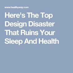 Here's The Top Design Disaster That Ruins Your Sleep And Health