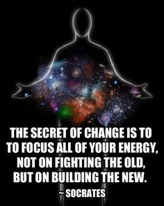 The secret of change is to focus all of your energy not on fighting the old, but on building the new. ~Socrates