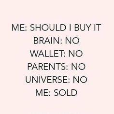 aaaaaaaaaaaand then I'm broke 😂😭 (but at least I feel good about myself🙄) Babe Quotes, Funny Quotes, Style Quotes, Girly Quotes, Happy Quotes, Giorgio Armani, Meaningful Quotes, Inspirational Quotes, Motivating Quotes