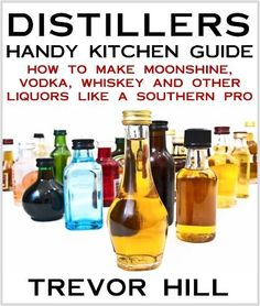 Distillers Handy Kitchen Guide - How to Make Moonshine, Vodka, Whiskey and Other Liquors Like A Southern Pro by Trevor Hill, http://www.amazon.com/dp/B00BF09Z3W/ref=cm_sw_r_pi_dp_ZzRnrb1T72VJ5