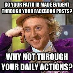 So your faith is made evident through your Facebook posts?   Christian Funny Pictures - A time to laugh