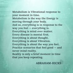 ABRAHAM-HICKS -   ''Metabolism is Vibrational response to your moment in time.''