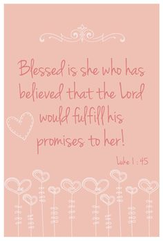 Luke 1:45 ~ Blessed is she who has believed that the Lord would fulfill His promises to her!