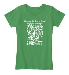 Happy St. Pat's Day! Be Careful My Friends! Remember The Fallen! Kelly Green  T-Shirt Front