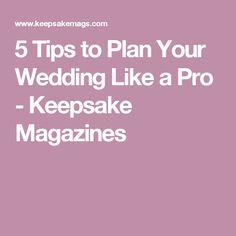 5 Tips to Plan Your Wedding Like a Pro - Keepsake Magazines
