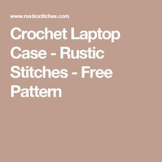 Crochet Laptop Case - Rustic Stitches - Free Pattern
