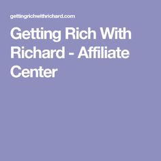 Getting Rich With Richard - Affiliate Center