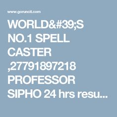 WORLD'S NO.1 SPELL CASTER ,27791897218 PROFESSOR SIPHO 24 hrs results