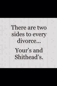 There Are Two Sides to Every Divorce. You'd be shithead Le Divorce, Divorce Party, Divorce Humor, Divorce Quotes, Divorce Funny, Divorce Attorney, Divorcing A Narcissist, Me Quotes, Funny Quotes