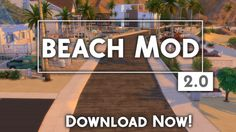 Beach Mod 2.0 has been released! Download now! The Sims 4: Beach Mod is a modification that changes the look of your worlds. Basica...