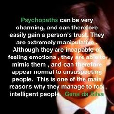 Psychopaths are charming & manipulative.