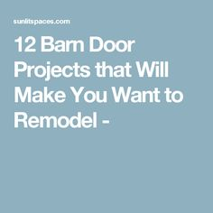 12 Barn Door Projects that Will Make You Want to Remodel -