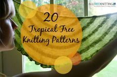 Enjoy an exotic vacation from the comfort of your own home with these tropical knitting patterns.