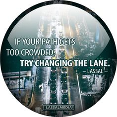 If your path gets too crowded try changing the lane #Lassal #quote #motivation #hustle #freelancer #entrepreneur #artist #freedom #inspiration #create #success