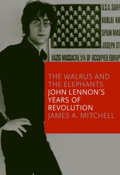 The Walrus and the Elephants: John Lennon's Years of Revolution  by James Mitchell ($6.18)