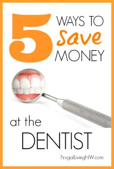 5 ways to save money at the dentist from FrugalLivingNW.com