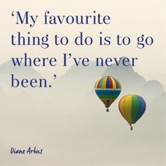 'My favourite thing to do is to go where I've never been', for more inspirational travel quotes visit www.redonline.co.uk