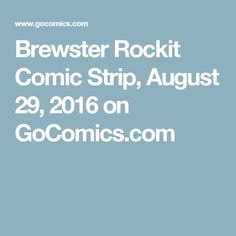 Brewster Rockit Comic Strip, August 29, 2016 on GoComics.com