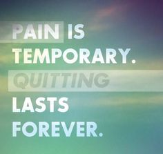 Pain Is Temporary, Quitting Lasts Forever Pictures, Photos, and Images for Facebook, Tumblr, Pinterest, and Twitter
