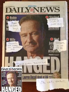 The New york Daily News made a disgusting cover when Robin Williams died. The Village Voice corrected it. http://jimromenesko.com/2014/08/13/village-voices-film-editor-makes-a-few-changes-to-new-york-daily-news-robin-williams-cover/