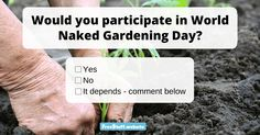 Did you know that World Naked Gardening Day is an actual thing? As a matter of fact, WNGD has their annual event coming up on May 7. Founded in 2005, this movement encourages peopl