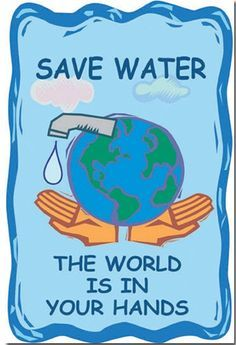 The world is in your hands. Water Conservation Poster - save water banner, sign to save water Save Water Slogans, Save Water Poster Drawing, Poster On Save Water, English Slogans, Save Water Save Life, Importance Of Water, World Water Day, Energy Conservation, Water Cycle