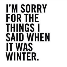 I'm sorry for the things I said when it was winter. #spring #quote (scheduled via http://www.tailwindapp.com?utm_source=pinterest&utm_medium=twpin&utm_content=post30159882&utm_campaign=scheduler_attribution)