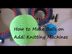 How to Make a Ball on the Addi Knitting Machines / Yay For Yarn - YouTube Addi Knitting Machine, Loom Machine, Circular Knitting Machine, Knitting Machine Patterns, Loom Knitting, Baby Knitting, Addi Express, Textiles, Sewing For Beginners