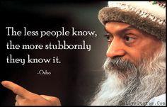 EmilysQuotes.Com - less, people, know, stubbornly, wisdom, ignorance, intelligent, Osho