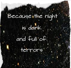 "Game of Thrones quote ""Because the night is dark and full of terrors"""