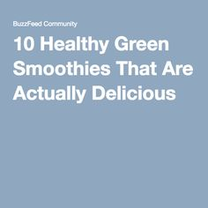 10 Healthy Green Smoothies That Are Actually Delicious