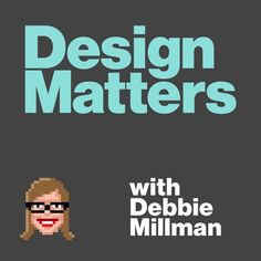 Design Matters by Debbie Millman features interviews with designers, artists and cultural leaders, including Lawrence Weiner, Barbara Kruger, Malcolm Gladwell, Eric Kandel, Stefan Sagmeister, John Mae