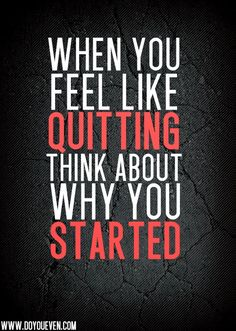 When you think about why you started, you'll find your motivation to keep going!