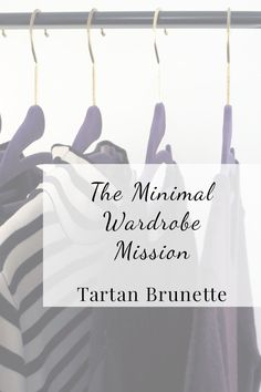 Blogger Tartan Brunette shares her minimal wardrobe mission. Read about her wardrobe objectives and her action plan to achieve these objectives