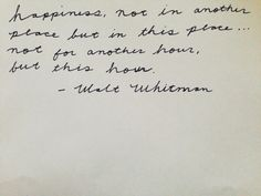 """Happiness, not in another place but in this place… not for another hour, but this hour"" - Walt Whitman"