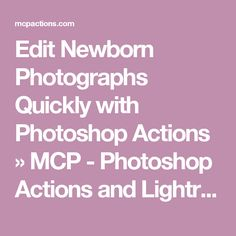Edit Newborn Photographs Quickly with Photoshop Actions » MCP - Photoshop Actions and Lightroom Presets