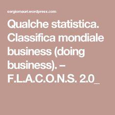 Qualche statistica. Classifica mondiale business (doing business). – F.L.A.C.O.N.S.  2.0_