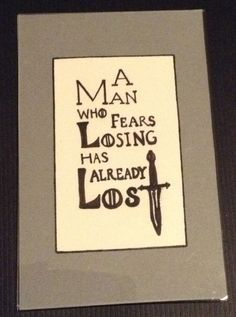 """""""A Man who Fears Losing has Already Lost"""" -best quote from Game of Thrones!"""